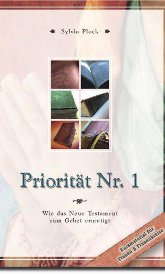 Priorität Nr. 1 - Wie das Neue Testament zum Gebet ermutigt-0