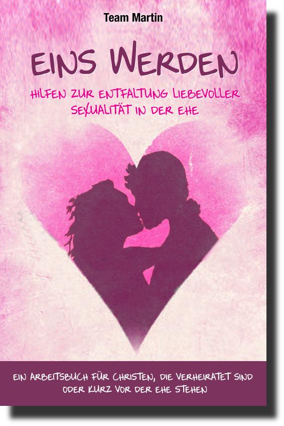 Eins werden – Hilfen zur Entfaltung liebevoller Sexualität in der Ehe-0