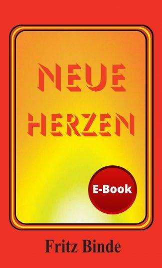 Neue Herzen / E-Book von Fritz Binde / Unsere Shop-Software bietet leider nicht die Möglichkeit, kostenfreie Artikel ALLEIN zu ordern – es geht nur in Kombination mit dem Kauf mindestens eines Bezahl-Artikels. Wir bitten um Verständnis.-0